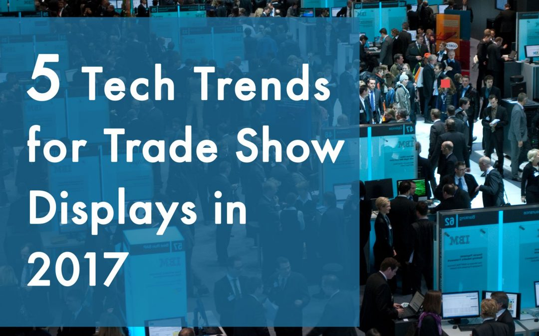 Top 5 Tech Trends for Trade Show Displays in 2017